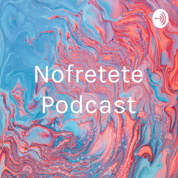Nofretete Podcast