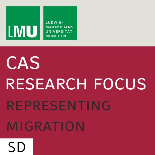 Center for Advanced Studies (CAS) Research Focus Representing Migration (LMU) - SD