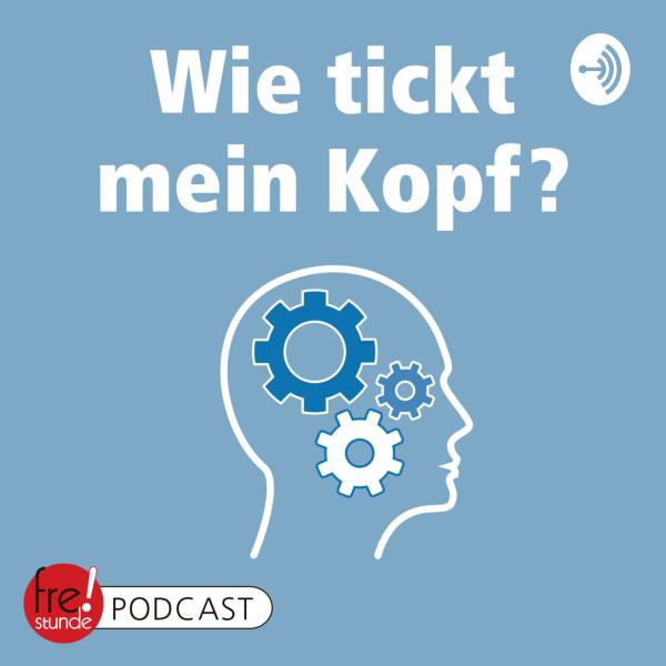 Wie tickt mein Kopf? – ein Freistunde Podcast