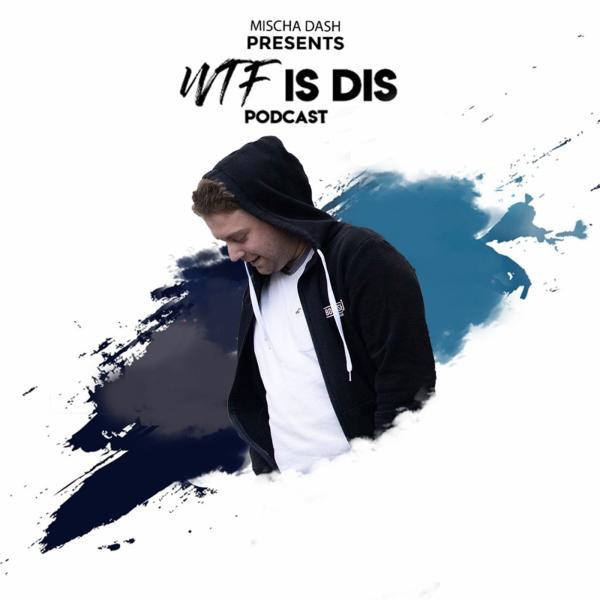 Mischa Dash - WTF Is Dis Podcast