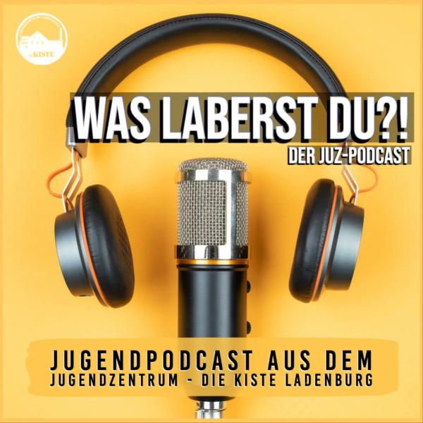 """""""Was laberst du?!"""" - Podcast des Jugendzentrums die Kiste"""