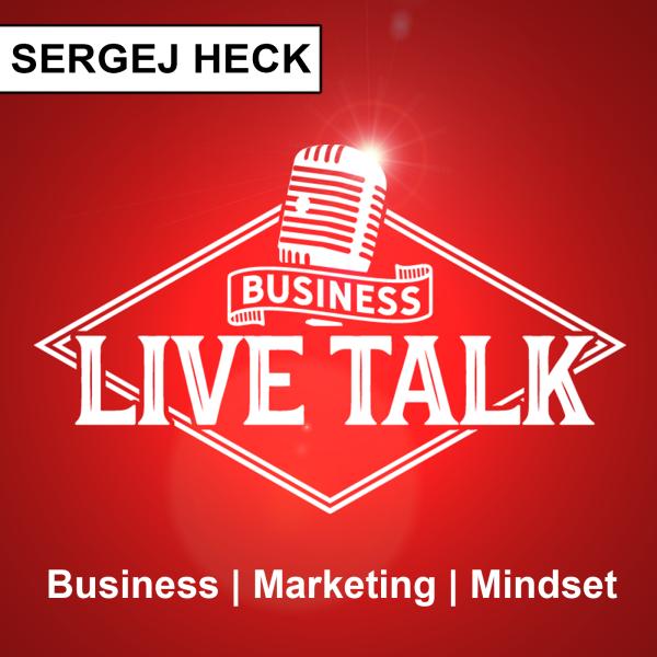 Business Live Talk mit Sergej Heck: Business | Marketing | Mindset | Live und Authentisch