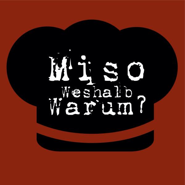 Miso, Weshalb, Warum?