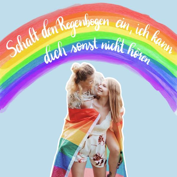 Schalt den Regenbogen ein, ich kann dich sonst nicht hören.