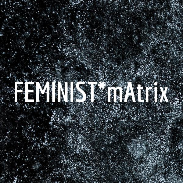 FEMINIST*mAtrix