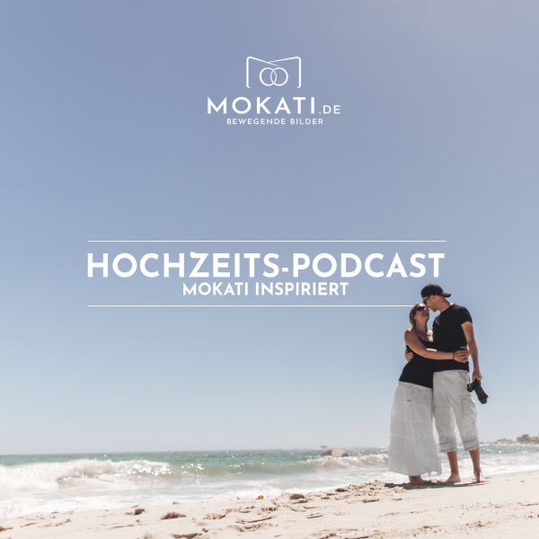 HOCHZEITS-PODCAST - MOKATI inspiriert