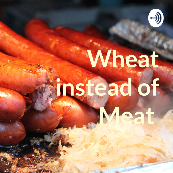 Wheat instead of Meat