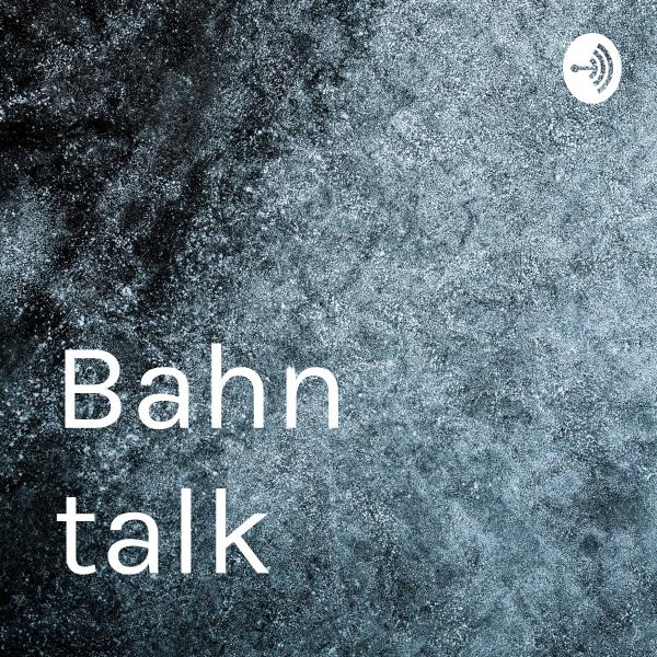 Bahn talk