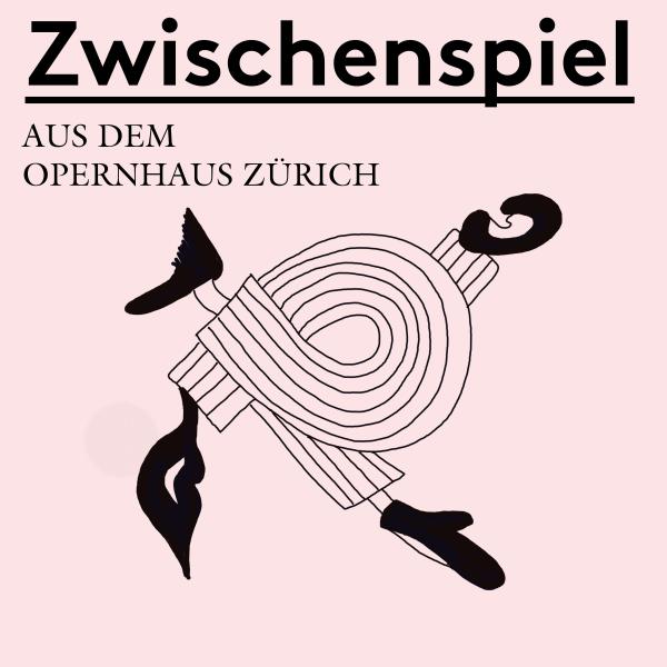 Zwischenspiel - Ein Podcast aus dem Opernhaus Zürich