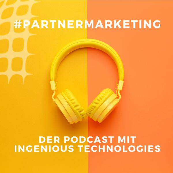 #PartnerMarketing - Der Podcast mit Ingenious Technologies