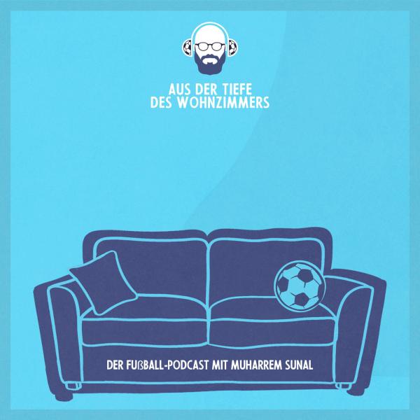 Aus der Tiefe des Wohnzimmers - Der Fußball-Podcast