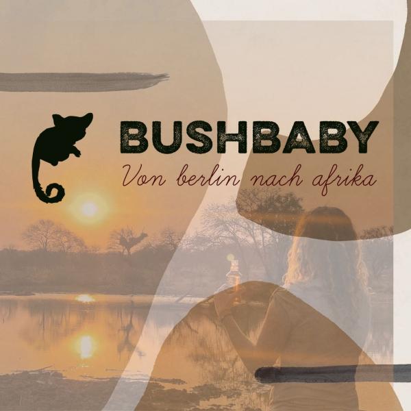 Bushbaby - von Berlin nach Afrika