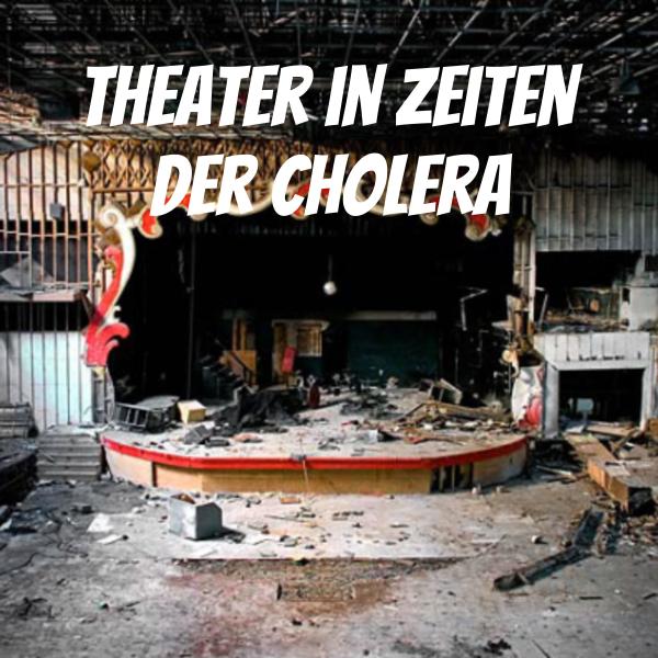 Theater in Zeiten der Cholera