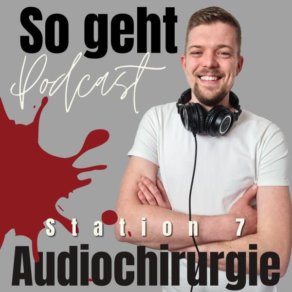 Audiochirurgie Station 7 - So geht Podcast!