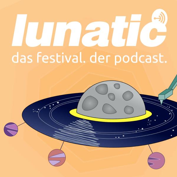 lunatic. das festival. der podcast.