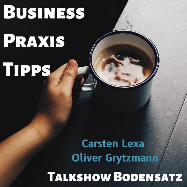 Talkshow Bodensatz: Business Praxis-Tipps