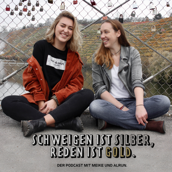 Schweigen ist Silber, Reden ist Gold.    Der Podcast mit Meike und Alrun