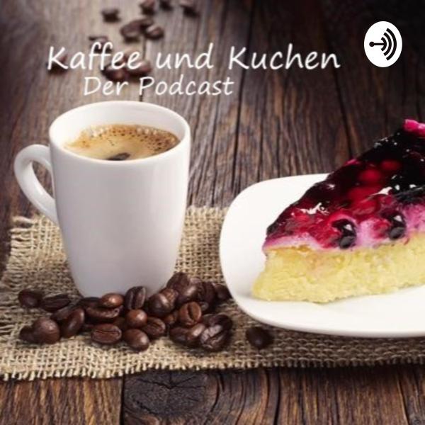 Kaffee und Kuchen - Der Podcast mitten aus dem Leben