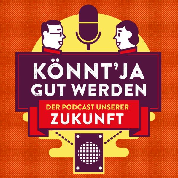 Könnt Ja Gut Werden – Der Podcast unserer Zukunft.