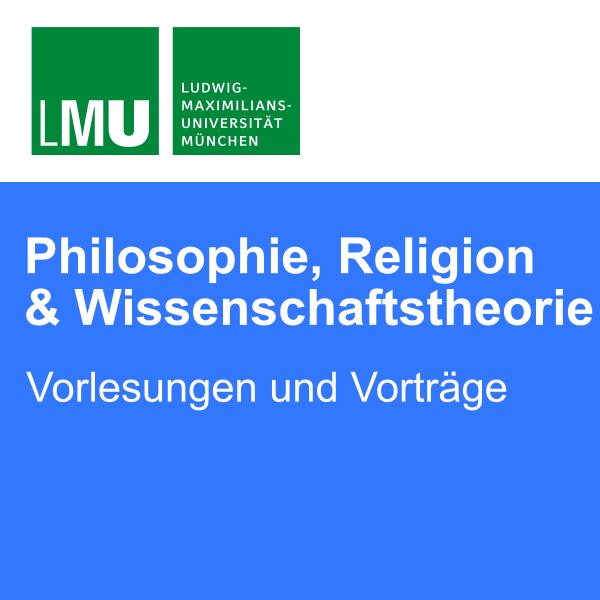 LMU Fakultät für Philosophie, Wissenschaftstheorie und Religionswissenschaft - Vorlesungen und Vorträge