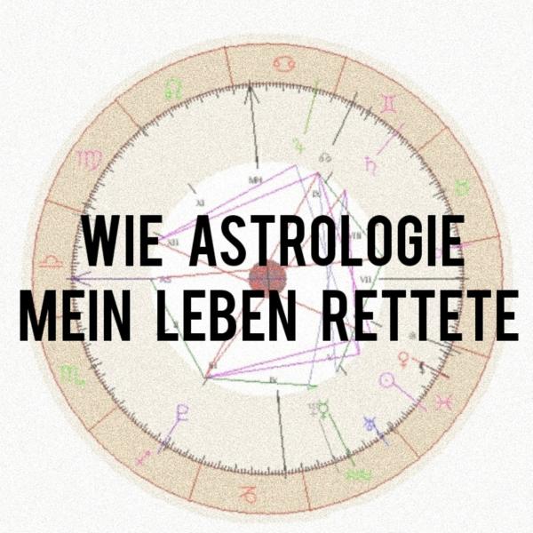 Wie Astrologie Mein Leben Rettete