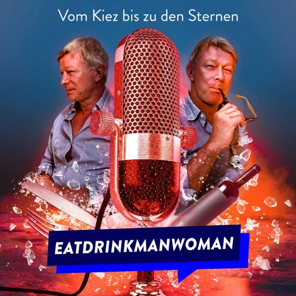 EatDrinkManWoman - Der Podcast für Gäste und Profis der Gastronomie
