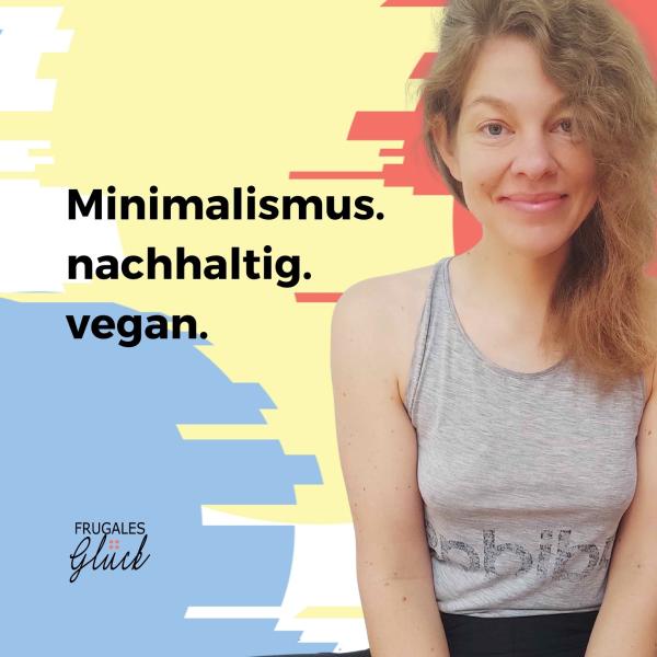 Frugales Glück - Minimalismus. Ernährung.
