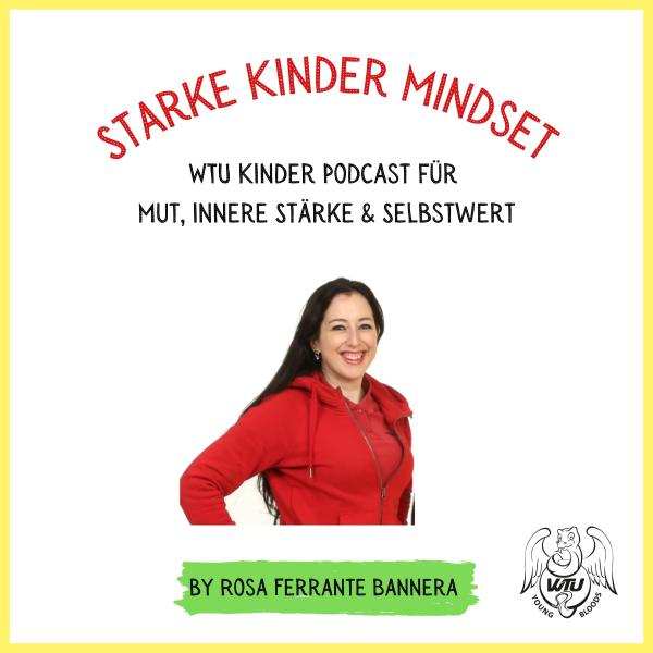 Starke Kinder Mindset - Der WTU Kinder Podcast für mehr Mut, innere Stärke und Selbstwert