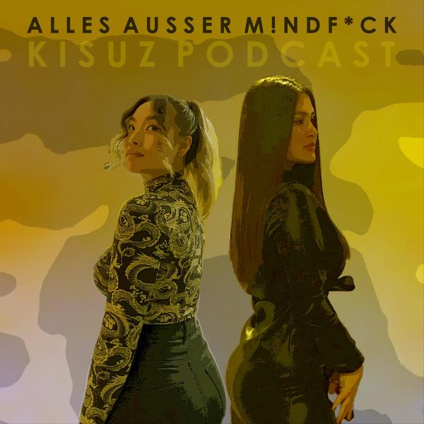 ALLES AUSSER M!NDF*CK - KISUZ Podcast