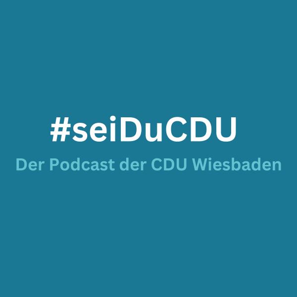 #seiDuCDU Der Podcast der CDU Wiesbaden