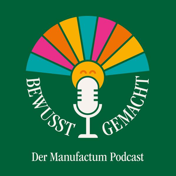 Bewusst gemacht. Der Manufactum Podcast