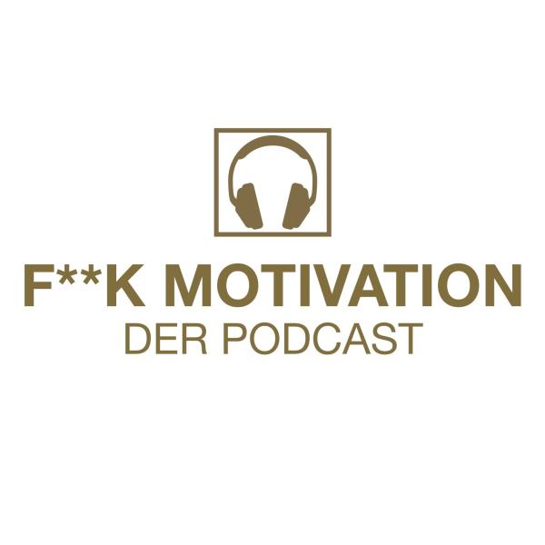 F**K MOTIVATION - Der Podcast