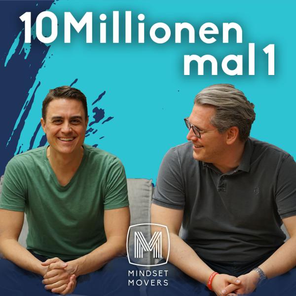 10 MILLIONEN MAL 1 - MINDSET MOVERS Podcast für Persönlichkeitsentwicklung, Leadership und Erfolg