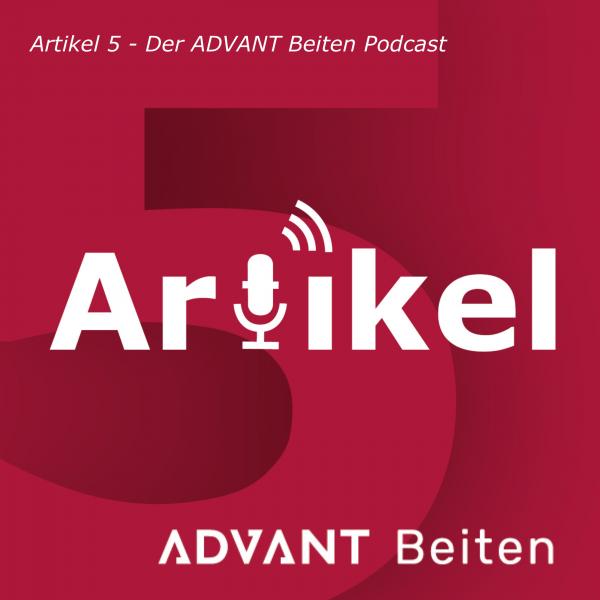 Artikel 5 - Der ADVANT Beiten Podcast