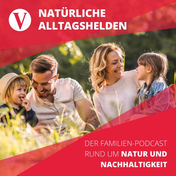 Natürliche Alltagshelden - Der Familien-Podcast rund um Natur und Nachhaltigkeit