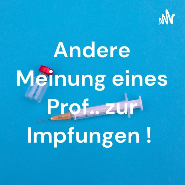 Andere Meinung eines Prof.. zur Impfungen !
