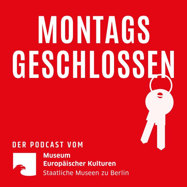 Montags geschlossen - Der Podcast vom Museum Europäischer Kulturen
