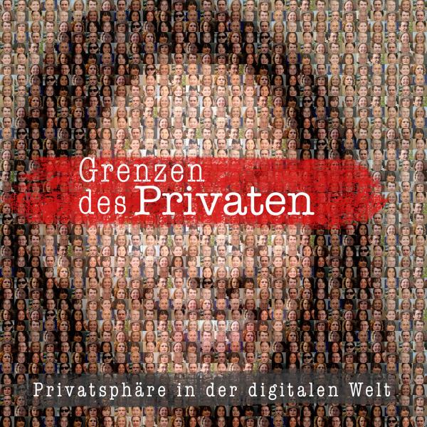 Grenzen des Privaten - Privatsphäre in der digitalen Welt