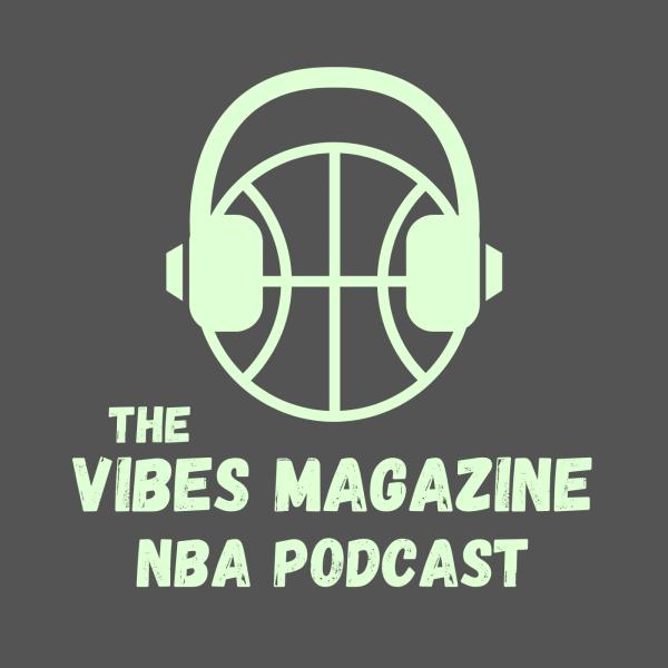 The Vibes Magazine NBA Podcast