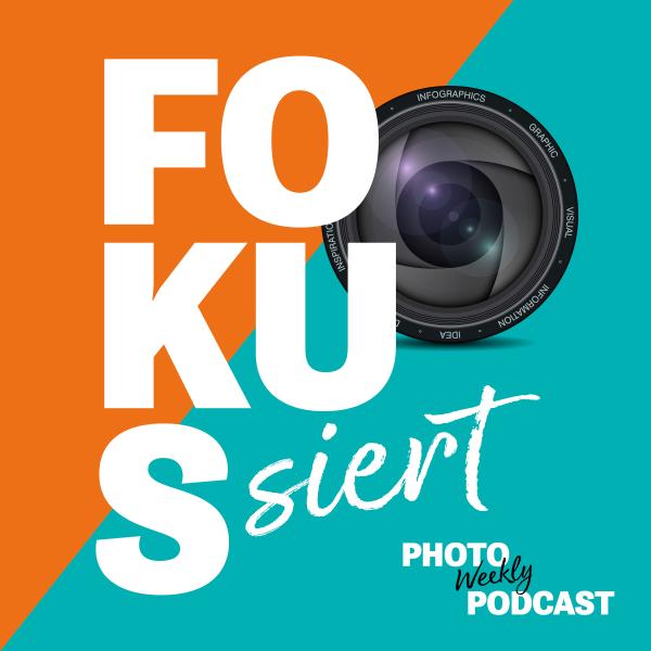 Fokussiert - der PhotoWeekly Podcast