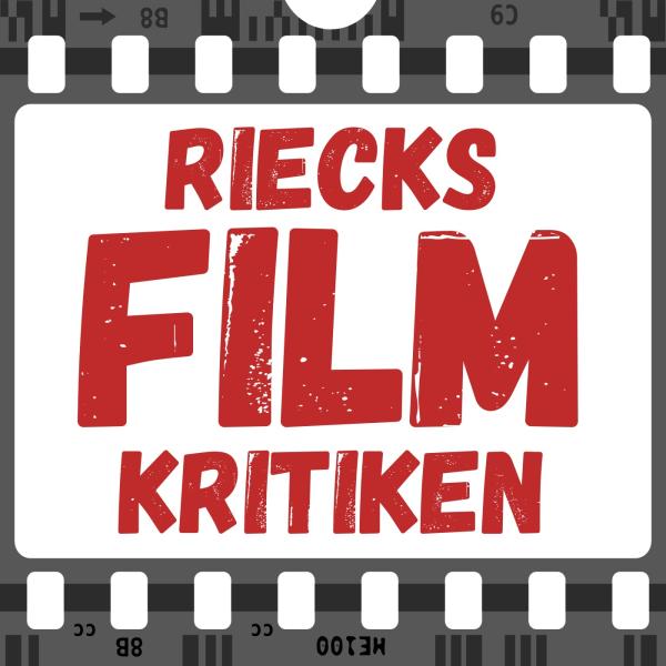 Riecks-Filmkritiken aus Leidenschaft