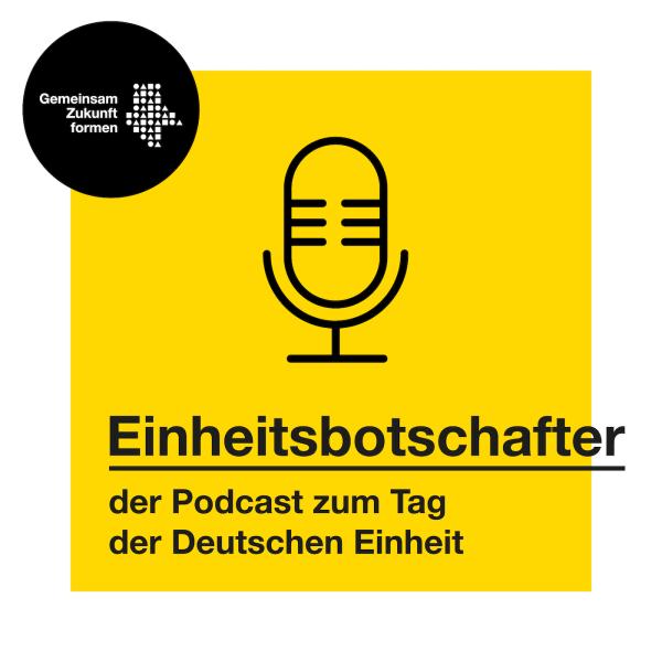 Einheitsbotschafter  - der Podcast zum Tag der Deutschen Einheit