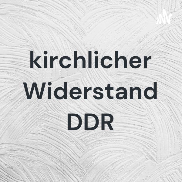kirchlicher Widerstand in der DDR