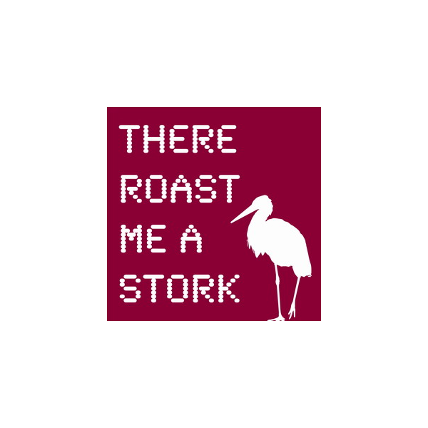 There roast me a stork