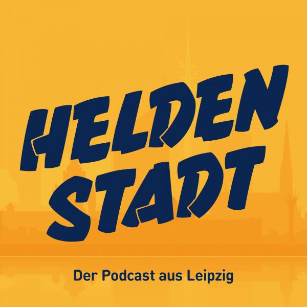 Heldenstadt. Der Podcast aus Leipzig.