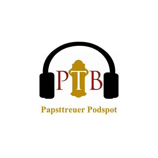 PTB - Papsttreuer Podspot