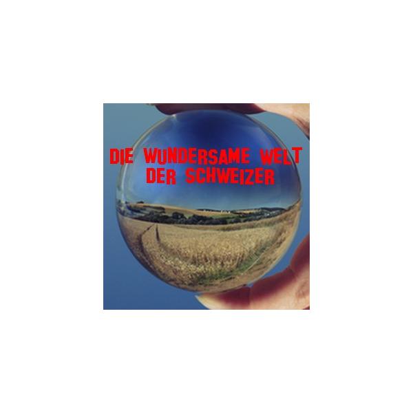 Die wundersame Welt der Schweizer