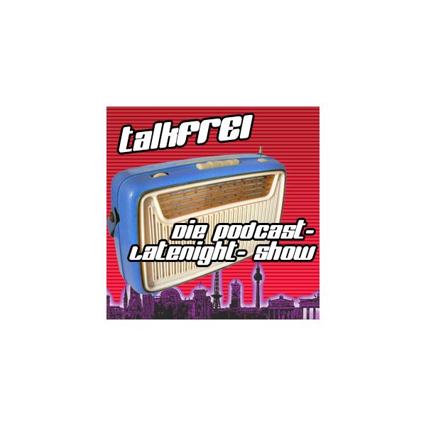 talkFREI- Die Podcast- Latenight- Show