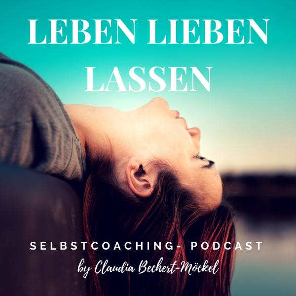 Leben Lieben Lassen- Selbstcoaching-Podcast zu Persönlichkeit, Beziehung und Selbstliebe