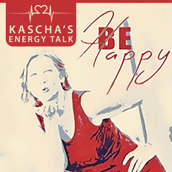 Kascha's Energy Talk. Mach(t) Dich glücklich und unbeschwert mit Dr. Kascha B. Lippert